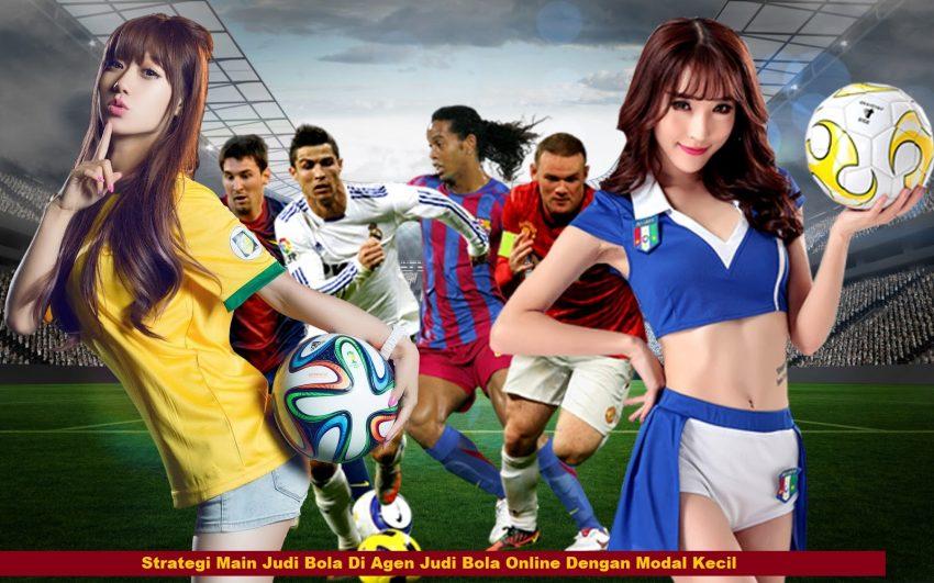 Strategi Main Judi Bola Di Agen Judi Bola Online Dengan Modal Kecil